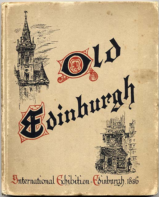 'Old Edinburgh' exhibit at the International Exhibition, Edinburgh, 1886   -  by Marshall Wane  -  Front Cover